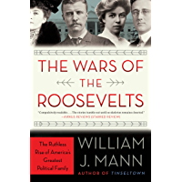 The Wars of the Roosevelts: The Ruthless Rise of America's Greatest Political Family (English Edition)