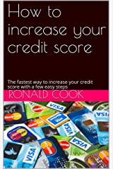 How to increase your credit score (Annotated): The fastest way to increase your credit score with a few easy steps Kindle Edition