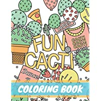 Fun Cacti Coloring Book: A cactus Adult Coloring Book, Cute and Unique Coloring Pages for Adult to Get Stress Relieving and Relaxation (Cactus lifestyle)