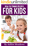 Healthy Dinner Recipes For Kids: Quick & Easy Meals For Healthy Children, Parenting Has Never Been More Easy. (Healthy Recipes For Kids Book 3)
