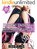 Double Delights (Futa Subway Express 1): (A Futa-on-Female, Exhibitionism, Cuckold, Public Erotica)