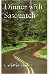 Dinner with Sasquatch Kindle Edition