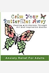 Calm Your Butterflies Away: Dealing with Anxiety Through Art and Inspiration Quotes (How to Treat Anxiety and Stress Books Book 1) Kindle Edition