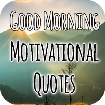 Amazoncom Good Morning Motivational Quotes Appstore For Android