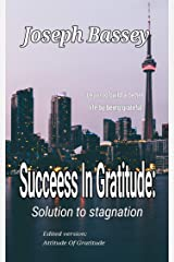 Succeess In Gratitude: Solution to Stagnation Kindle Edition