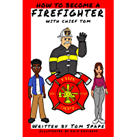 How to Become a Firefighter with Chief Tom (English Edition)