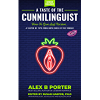 A Taste Of The Cunnilinguist: How To Give And Receive…: A free taster of tips from both ends of the tongue (English…