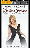 How I Became Barbra Streisand: My Life as a Barbra Streisand Tribute Artist
