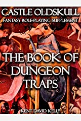 CASTLE OLDSKULL ~ BDT1: The Book of Dungeon Traps (Castle Oldskull Fantasy Role-Playing Game Supplements 8) Kindle Edition