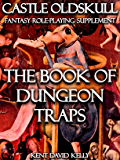 CASTLE OLDSKULL ~ BDT1: The Book of Dungeon Traps (Castle Oldskull Fantasy Role-Playing Game Supplements 8)