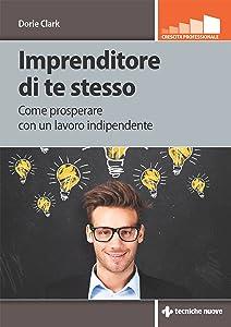 Imprenditore di te stesso: Come prosperare con un lavoro indipendente (Italian Edition)