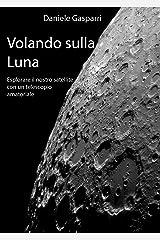Volando sulla Luna: Esplorare il nostro satellite con un telescopio amatoriale (Italian Edition) Kindle Edition