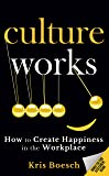 Culture Works: How to Create Happiness in the Workplace