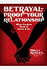 Betrayal-Proof Your Relationship: What Couples Need to Know & Do Kindle Edition