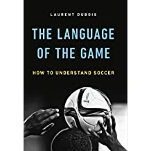 The Language of the Game: How to Understand Soccer Mar 27, 2018
