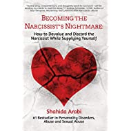 Becoming the Narcissist's Nightmare: How to Devalue and Discard the Narcissist While Supplying Yourself
