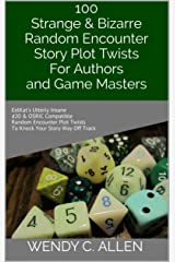 100 Strange & Bizarre Random Encounter Story Plot Twists For Authors and Game Masters: EelKat's Utterly Insane d20 & OSRIC Compatible Random Encounter Plot Twists To Knock Your Story Way Off Track Kindle Edition