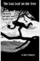 The Last Leaf on the Tree: Narrative in Tom Waits' Songs - the last years (Tom Waits' Music to Stories Book 4) Kindle Edition