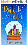 Dale la vuelta (Spanish Edition)