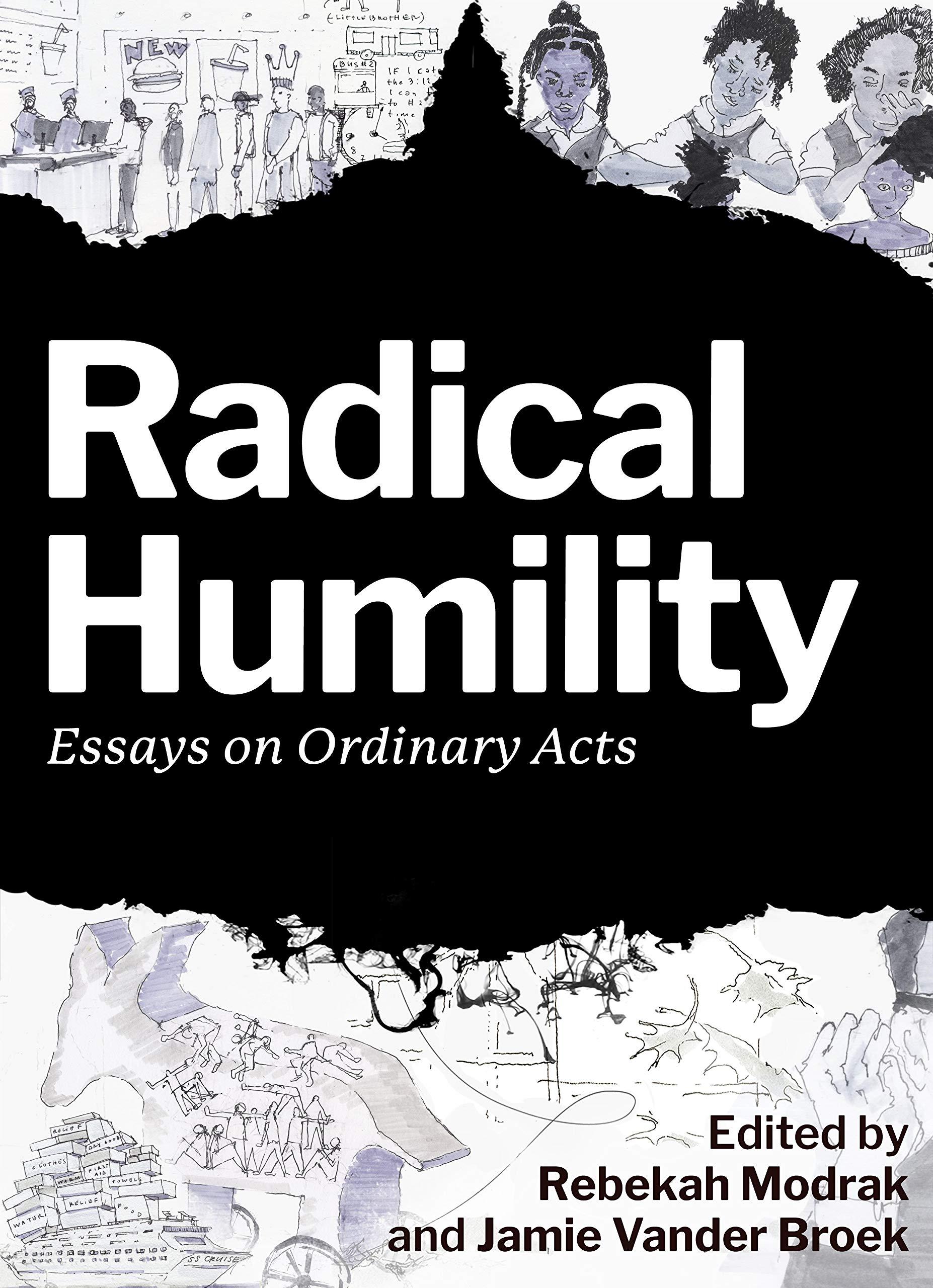 Radical Humility: Essays on Ordinary Acts: Amazon.co.uk: Modrak, Rebekah, Vander  Broek, Jamie Lausch, Ahuvia, Aaron, Belk, Russell, Blow, Charles, Boothman,  Richard C, Brown, Ruth Nicole, Buss, Sarah, Callard, Agnes, Clemetson,  Lynette, Danienta,