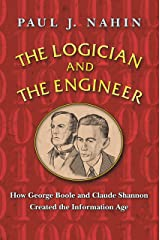 The Logician and the Engineer: How George Boole and Claude Shannon Created the Information Age Kindle Edition
