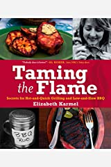 Taming the Flame: Secrets for Hot-and-Quick Grilling and Low-and-Slow BBQ Hardcover