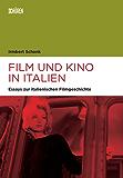 Film und Kino in Italien: Studien zur italienischen Filmgeschichte (Marburger Schriften zur Medienforschung 49)