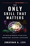 The Only Skill that Matters: The Proven Methodology to Read Faster, Remember More, and Become a SuperLearner (English Edition)