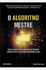 O Algoritmo Mestre: Como a busca pelo algoritmo de machine learning definitivo recriará nosso mundo (Portuguese Edition) Kindle Edition