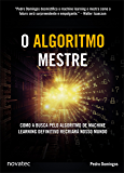 O Algoritmo Mestre: Como a busca pelo algoritmo de machine learning definitivo recriará nosso mundo