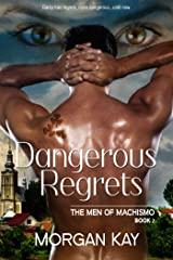 The Men of Machismo: Dangerous Regrets: A Romantic Comedy Kindle Edition