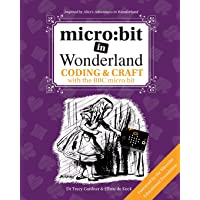 micro: bit in Wonderland: Coding & Craft with the BBC micro:bit (microbit) First Edition