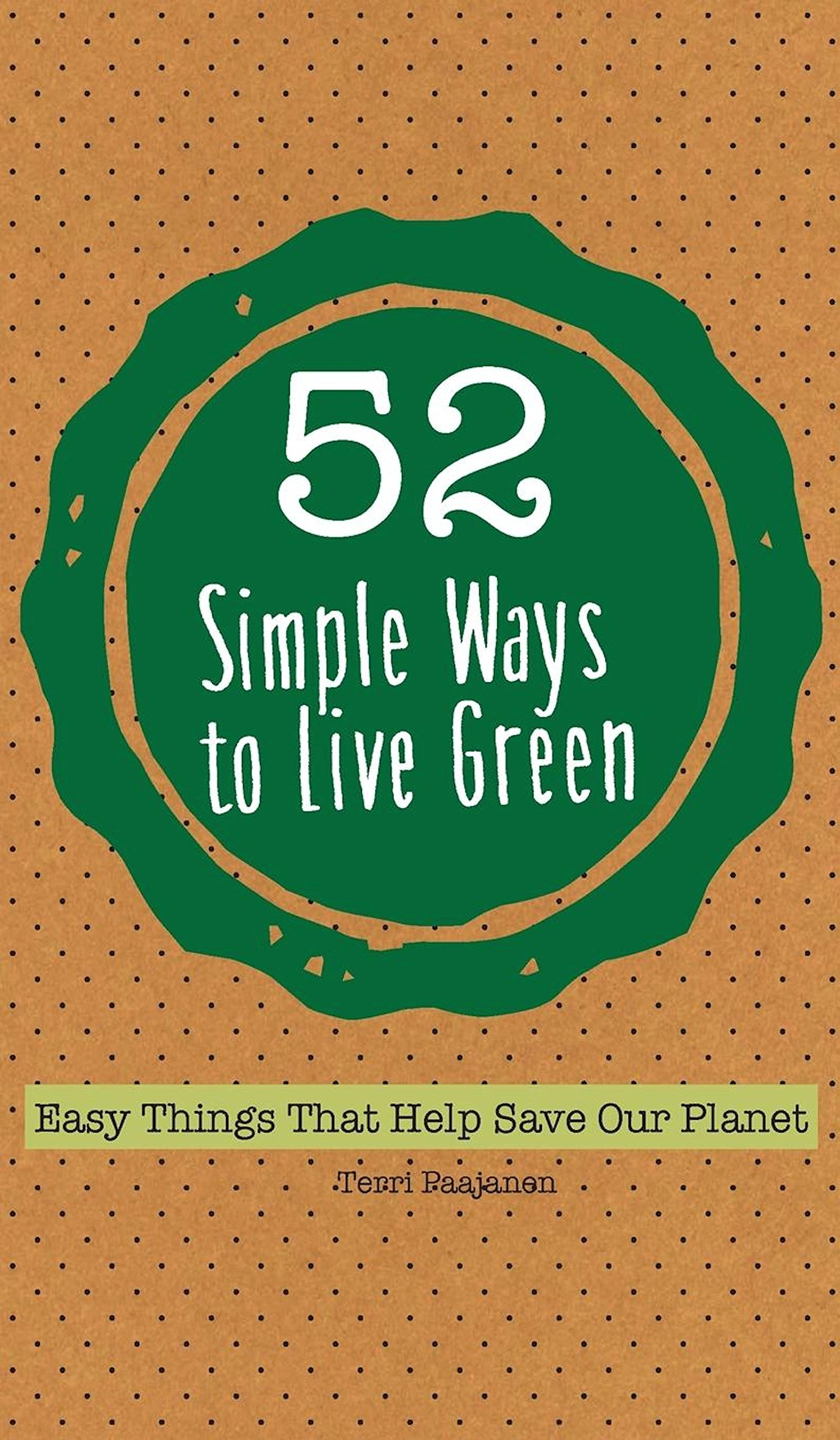 52 Simple Ways To Live Green: Easy Things That Help Save Our Planet