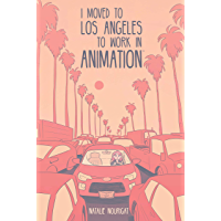 I Moved to Los Angeles to Work in Animation (English Edition)
