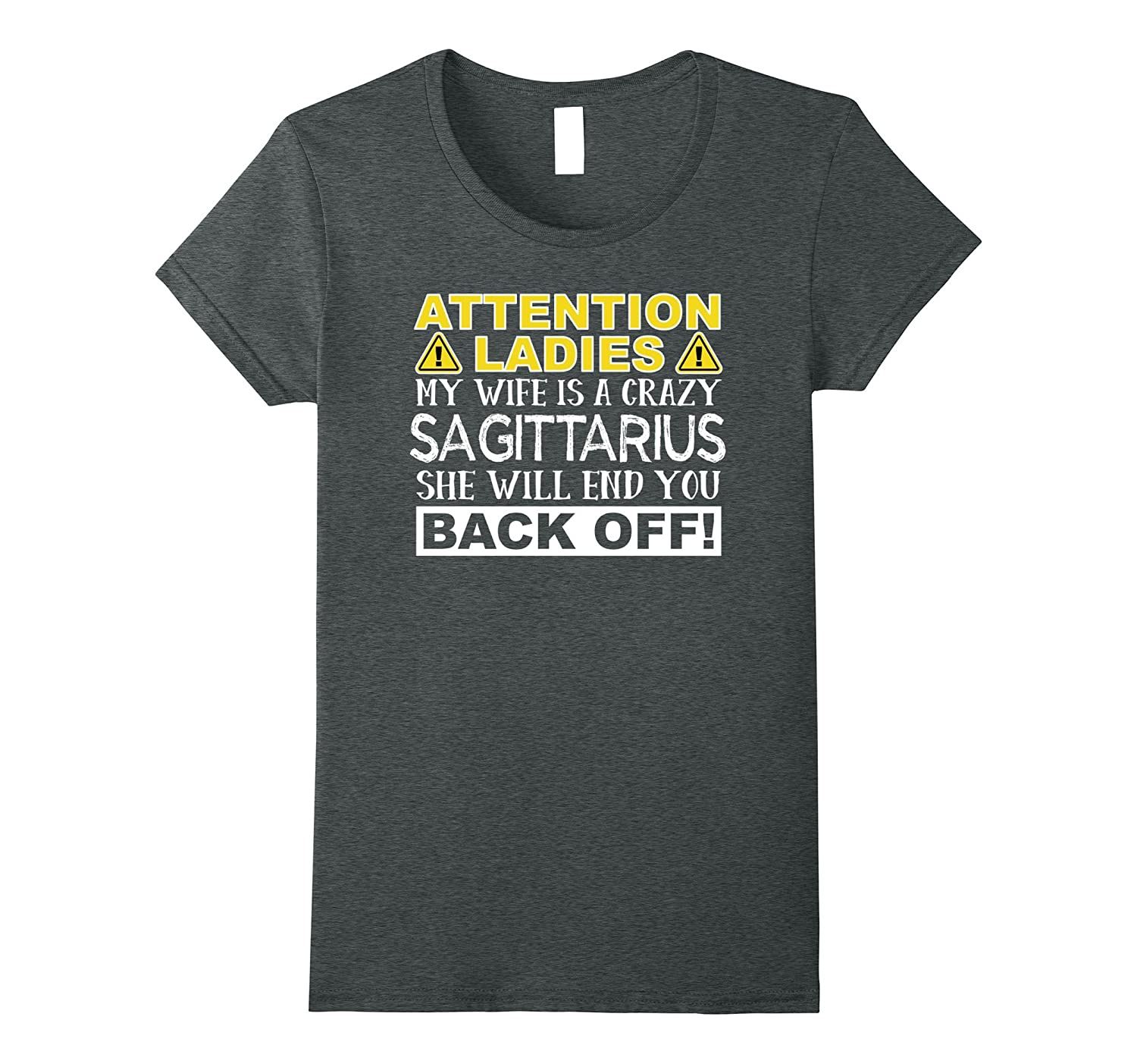 Attention Ladies My Wife Is A Crazy Sagittarius Funny Tee