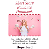 The Short Story Romance Handbook: How I Make Over $1,000 a Month Writing Short Story Romance (and it only took me 3…
