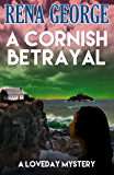 A Cornish Betrayal (The Loveday Ross Cornish Mysteries Book 6)