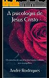 A psicologia de Jesus Cristo: O caminho de autotransformação contido nos evangelhos