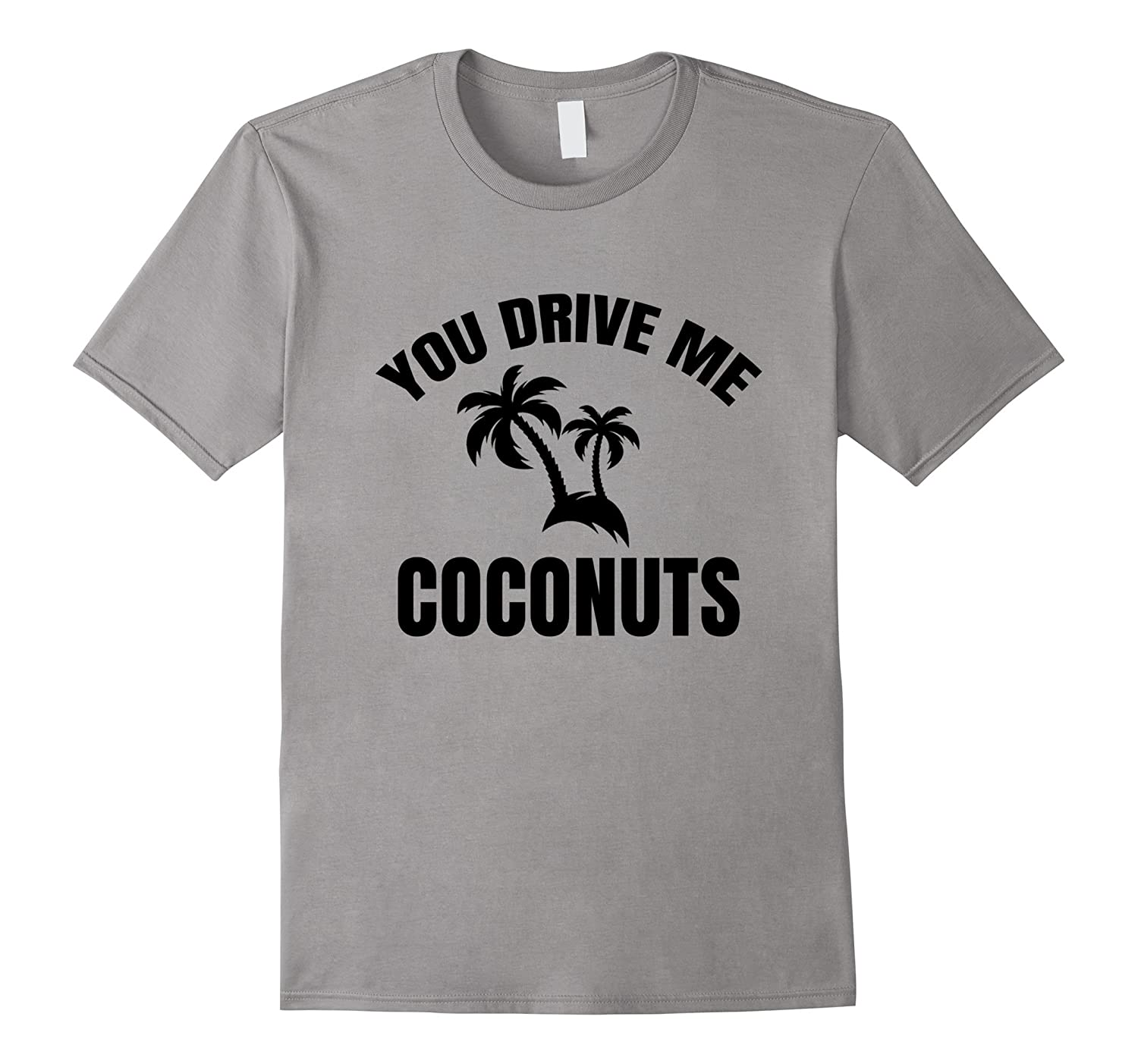 You Drive Me Coconuts I Love Summer fruit Shirt 2017 gift-TH