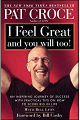 I Feel Great and You Will Too!: An Inspiring Journey of Success with Practical Tips on How to Score Big in Life Paperback
