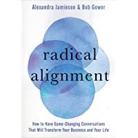 Radical Alignment: How to Have Game-Changing Conversations That Will Transform Your...