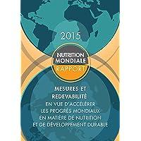 Rapport 2015 sur la nutrition mondiale: mesures et redevabilité en vue d'accélérer...