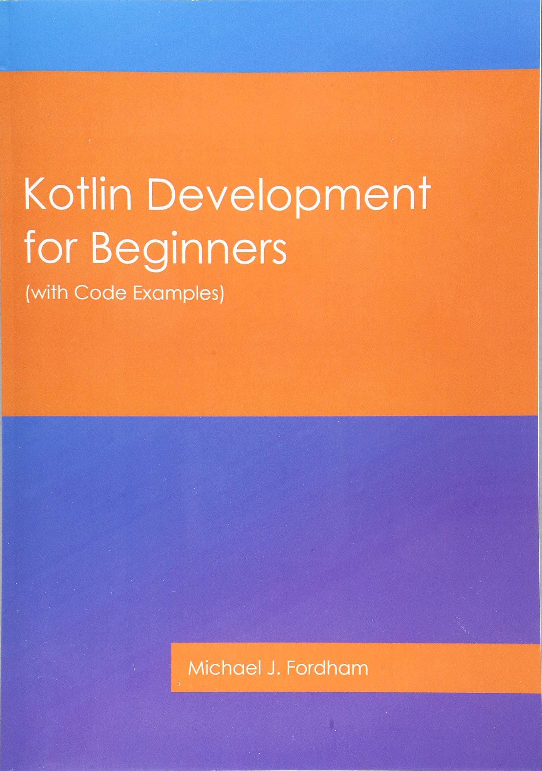 Kotlin Development for Beginners: (with Code Examples