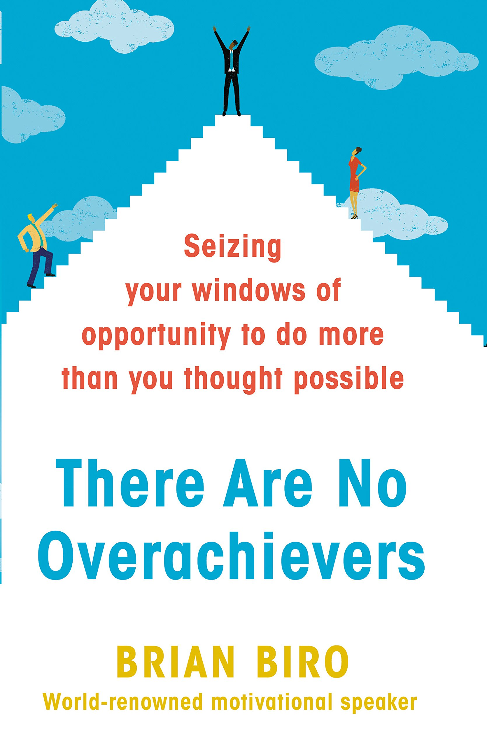 There Are No Overachievers  Seizing Your Windows Of Opportunity To Do More Than You Thought Possible