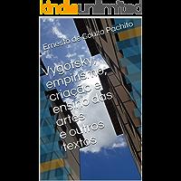 Vygotsky, empirismo, criação e ensino das artes e outros textos