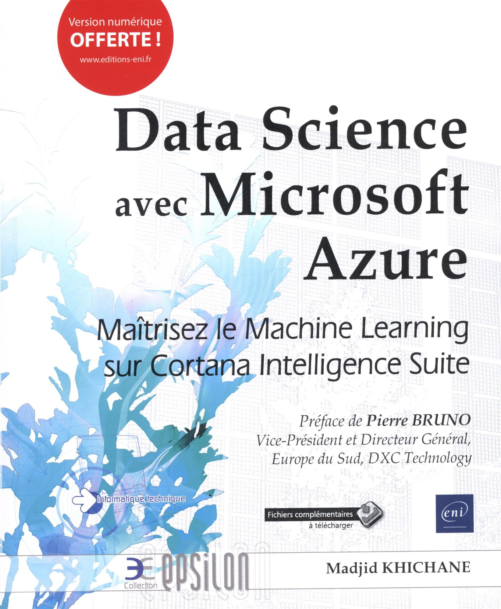 Data Science avec Microsoft Azure - Maîtrisez le Machine Learning sur Cortana Intelligence Suite Broché – 14 mars 2018 Madjid KHICHANE Editions ENI 2409012787 Informatique