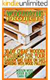 Woodworking Projects: 30 DIY Cheap Wooden Projects For Your Garden And Guide On Safe Working With Wood Pallets : (Household Hacks, DIY Projects, DIY Crafts,Wood Pallet Projects, Woodworking, Wood)