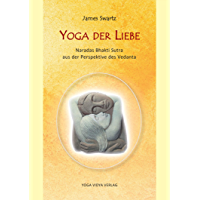 Yoga der Liebe: Naradas Bhakti Sutra aus der Perspektive des Vedanta