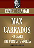 MAX CARRADOS COMPLETE ADVENTURES (42 Cases).   MAX CARRADOS, THE EYES OF MAX CARRADOS, MAX CARRADOS MYSTERIES, THE BRAVO OF LONDON (Timeless Wisdom Collection Book 4070)