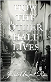 HOW THE OTHER HALF LIVES (ILLUSTRATED) (English Edition)